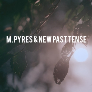 M. Pyres - & New Past Tense