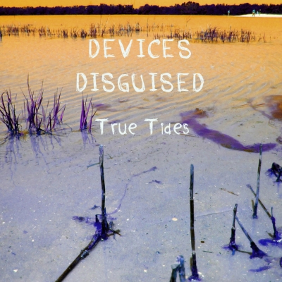 Devices Disguised - True Tides EP
